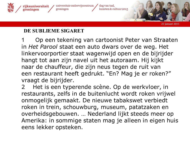 23 januari 2015 universitair onderwijscentrum groningen dag van taal, kunsten & cultuur 2015 DE SUBLIEME SIGARET 1O p een tekening van cartoonist Peter van Straaten in Het Parool staat een auto dwars over de weg.