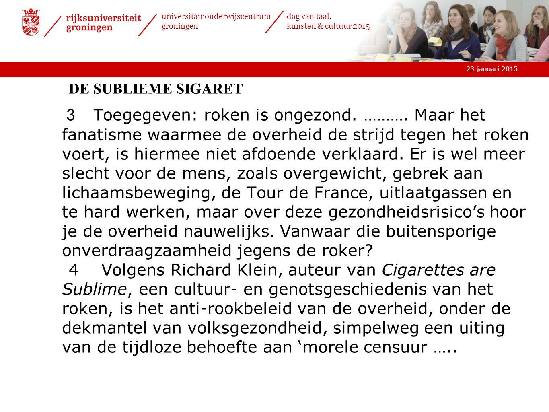 23 januari 2015 universitair onderwijscentrum groningen dag van taal, kunsten & cultuur 2015 DE SUBLIEME SIGARET 3 T oegegeven: roken is ongezond.