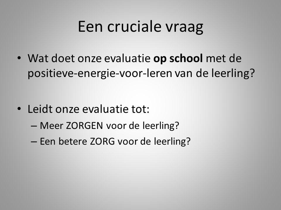 Een cruciale vraag Wat doet onze evaluatie op school met de positieve-energie-voor-leren van de leerling.