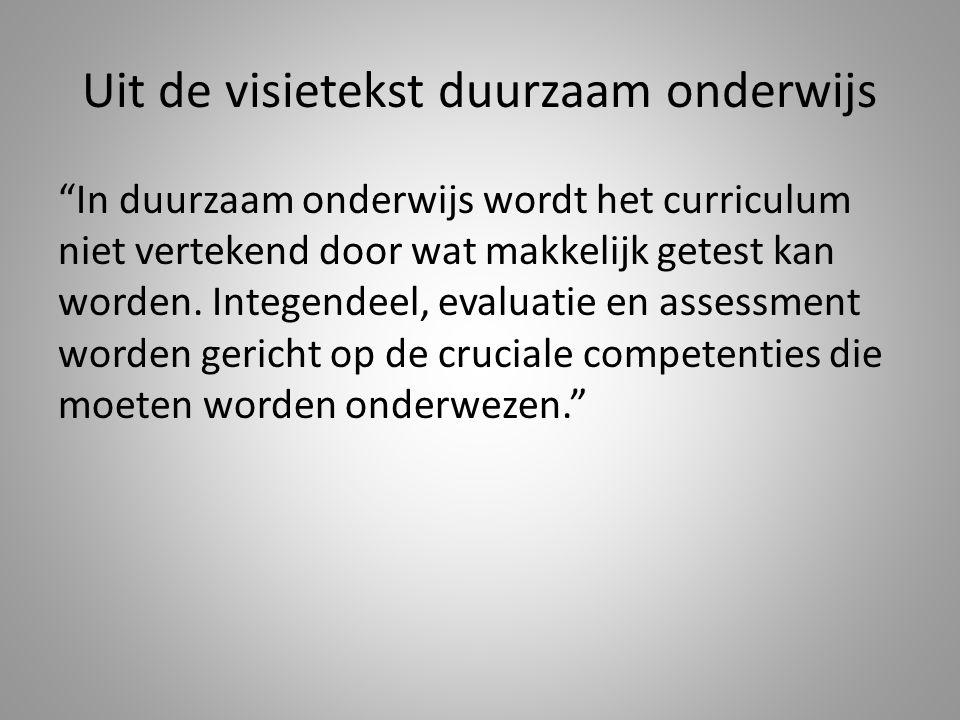 Uit de visietekst duurzaam onderwijs In duurzaam onderwijs wordt het curriculum niet vertekend door wat makkelijk getest kan worden.
