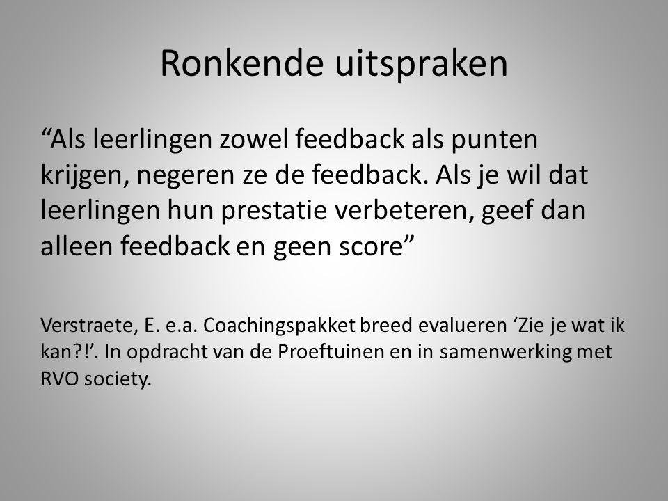 Ronkende uitspraken Als leerlingen zowel feedback als punten krijgen, negeren ze de feedback.