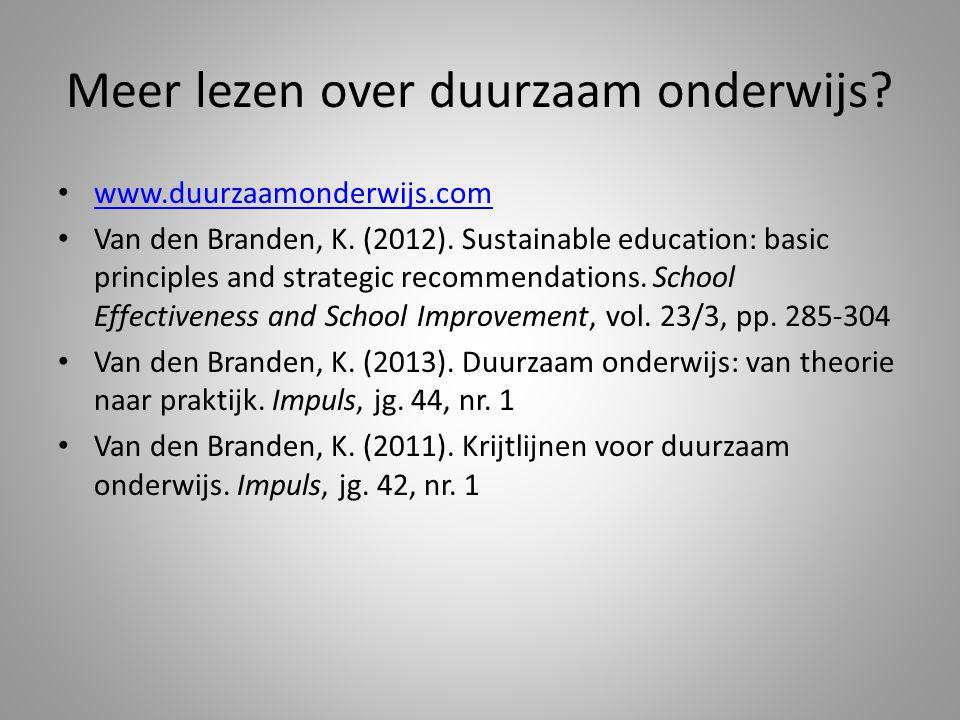 Meer lezen over duurzaam onderwijs.www.duurzaamonderwijs.com Van den Branden, K.