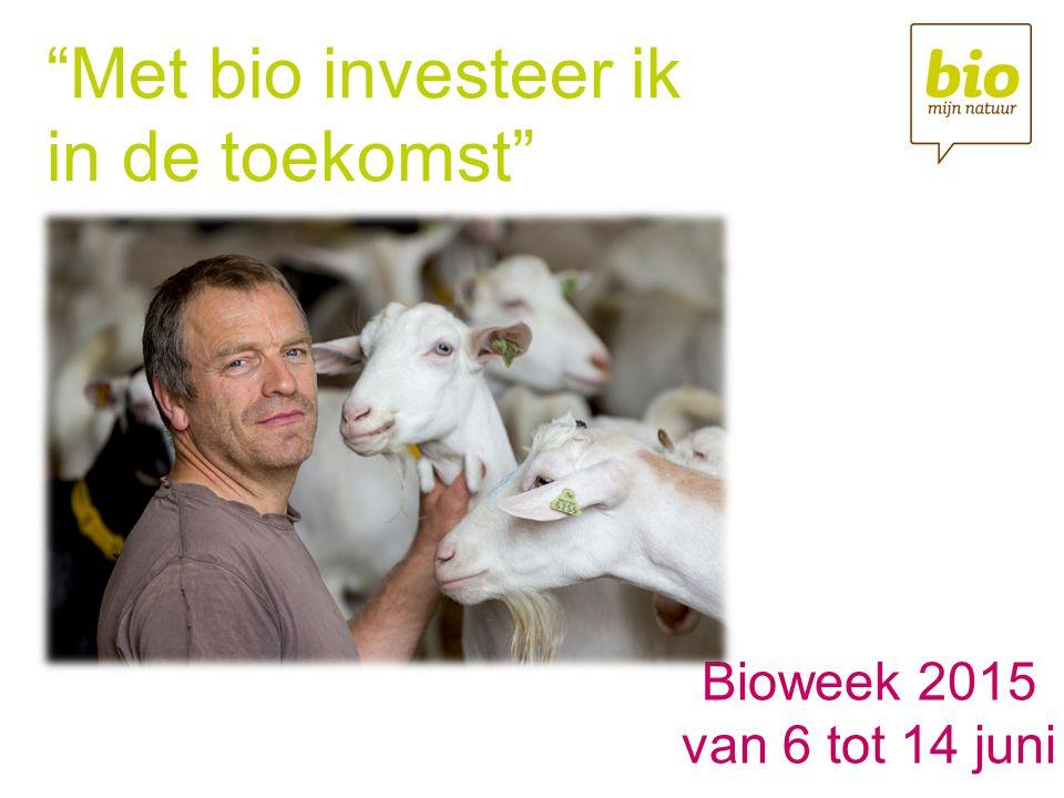 Bioweek 2015 van 6 tot 14 juni Met bio investeer ik in de toekomst