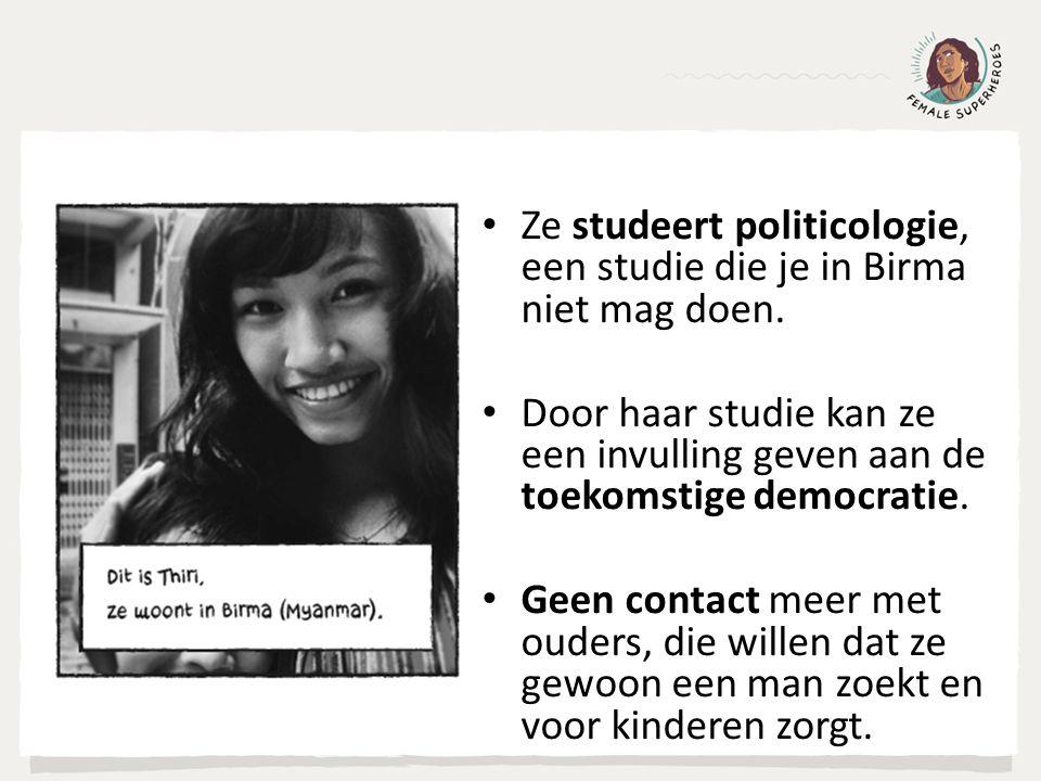Ze studeert politicologie, een studie die je in Birma niet mag doen. Door haar studie kan ze een invulling geven aan de toekomstige democratie. Geen c