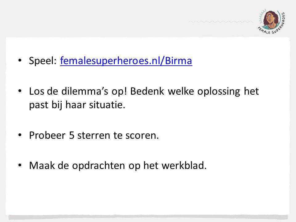 Speel: femalesuperheroes.nl/Birmafemalesuperheroes.nl/Birma Los de dilemma's op! Bedenk welke oplossing het past bij haar situatie. Probeer 5 sterren