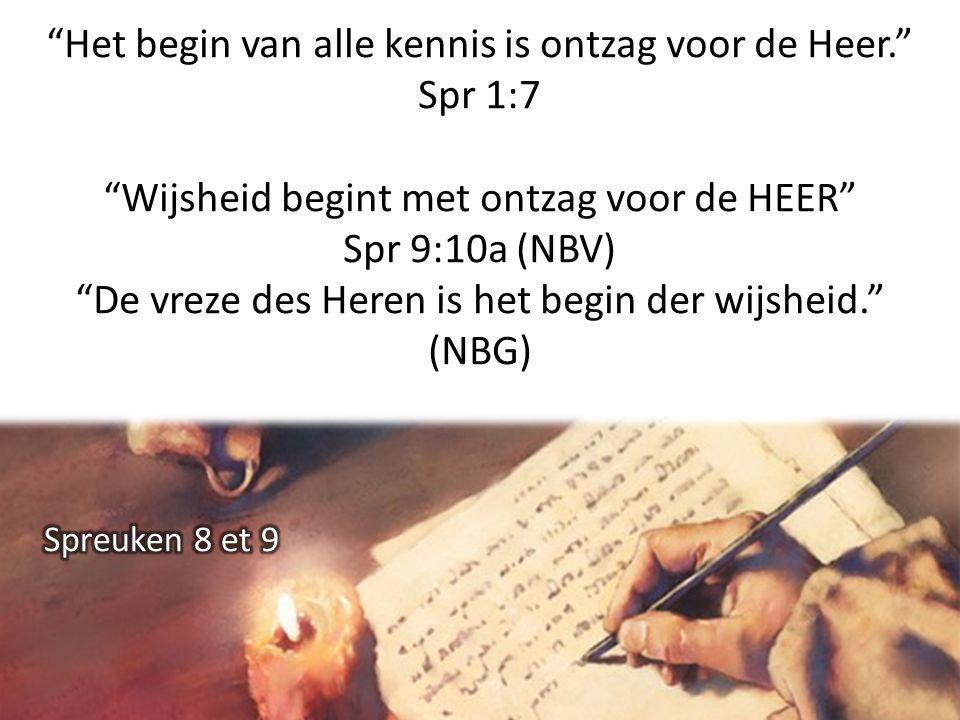 """""""Het begin van alle kennis is ontzag voor de Heer."""" Spr 1:7 """"Wijsheid begint met ontzag voor de HEER"""" Spr 9:10a (NBV) """"De vreze des Heren is het begin"""