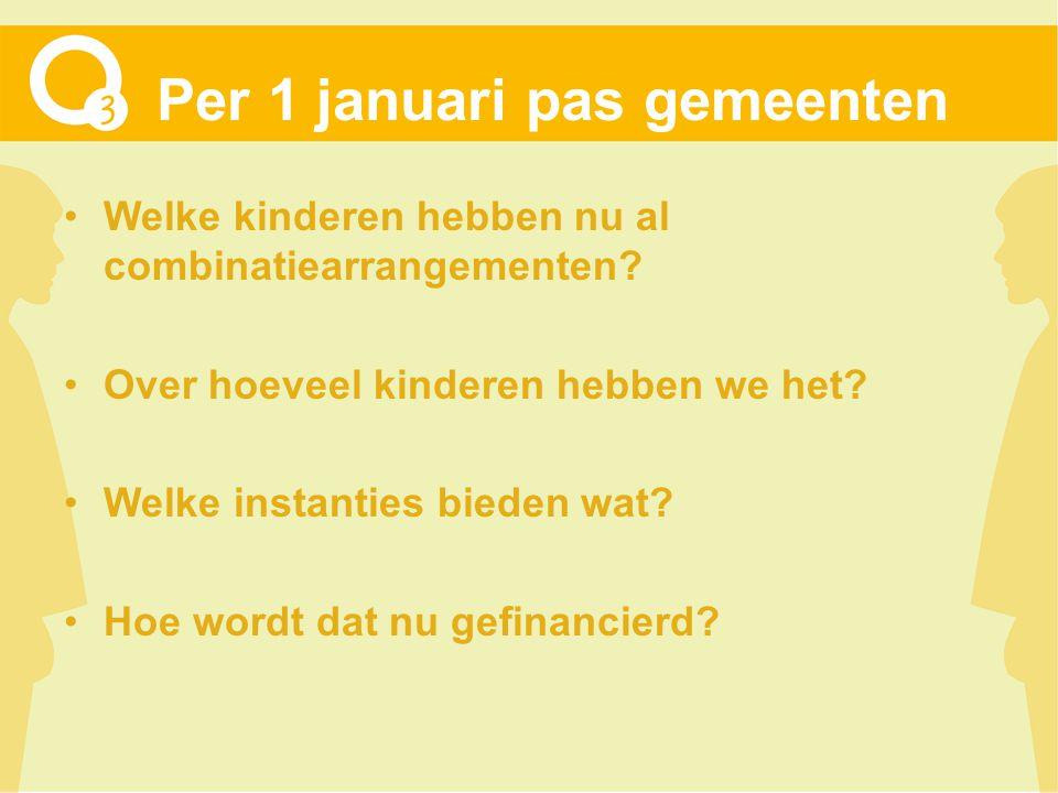 Per 1 januari pas gemeenten Welke kinderen hebben nu al combinatiearrangementen.