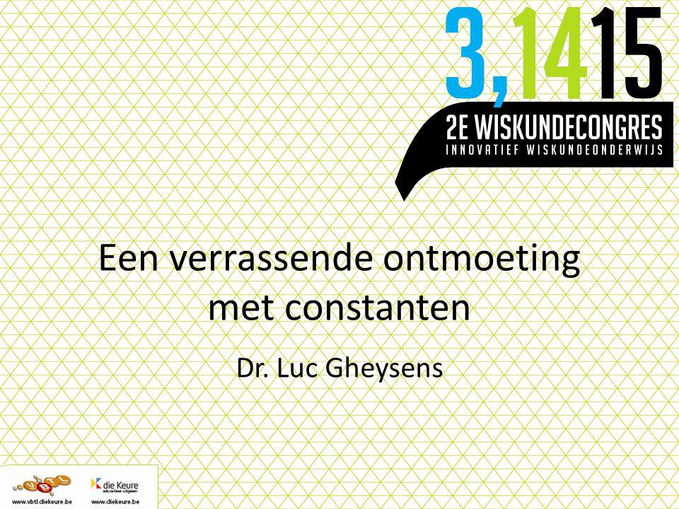 Een verrassende ontmoeting met constanten Dr. Luc Gheysens