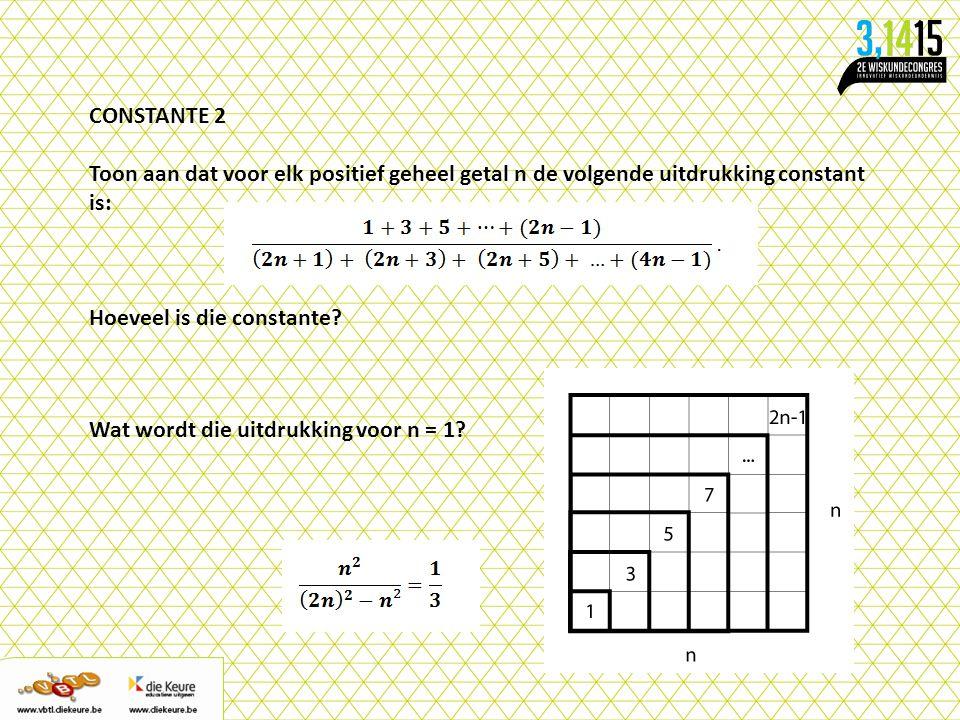 CONSTANTE 2 Toon aan dat voor elk positief geheel getal n de volgende uitdrukking constant is: Hoeveel is die constante? Wat wordt die uitdrukking voo