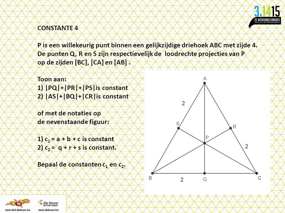 CONSTANTE 4 P is een willekeurig punt binnen een gelijkzijdige driehoek ABC met zijde 4. De punten Q, R en S zijn respectievelijk de loodrechte projec