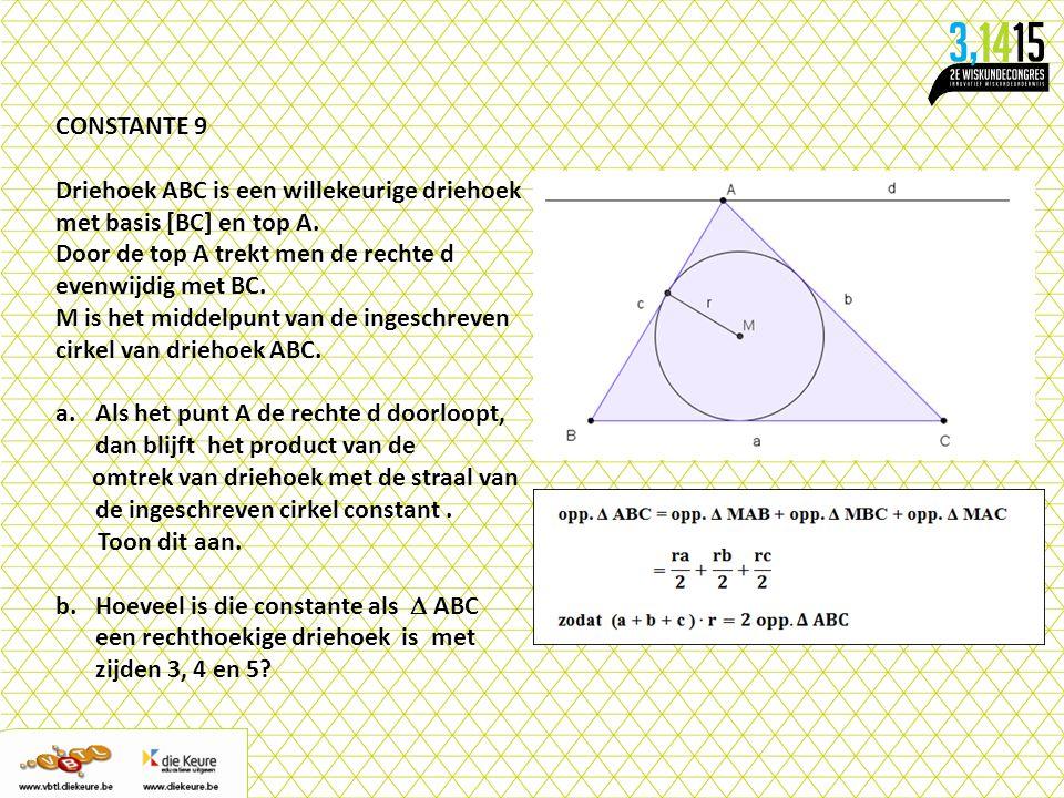 CONSTANTE 9 Driehoek ABC is een willekeurige driehoek met basis [BC] en top A. Door de top A trekt men de rechte d evenwijdig met BC. M is het middelp