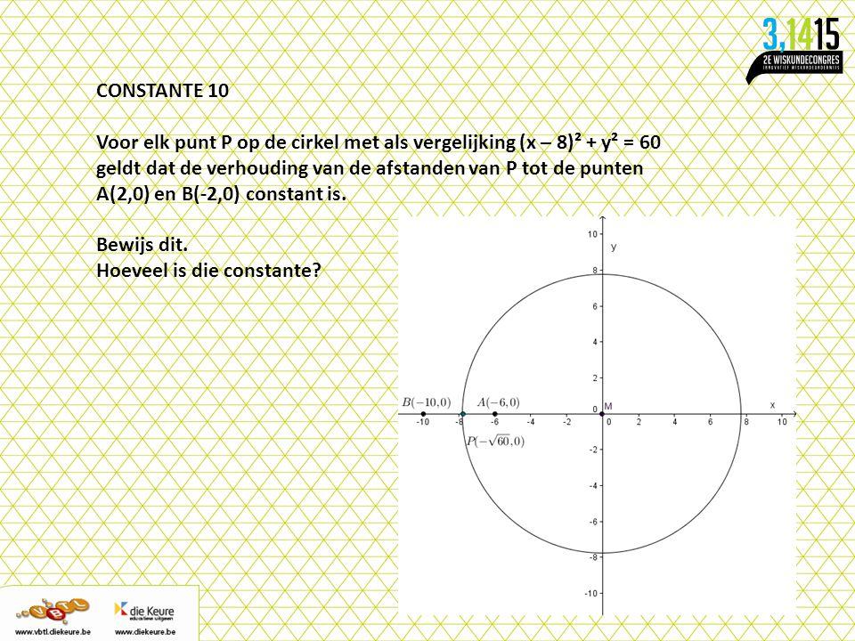 CONSTANTE 10 Voor elk punt P op de cirkel met als vergelijking (x – 8)² + y² = 60 geldt dat de verhouding van de afstanden van P tot de punten A(2,0)