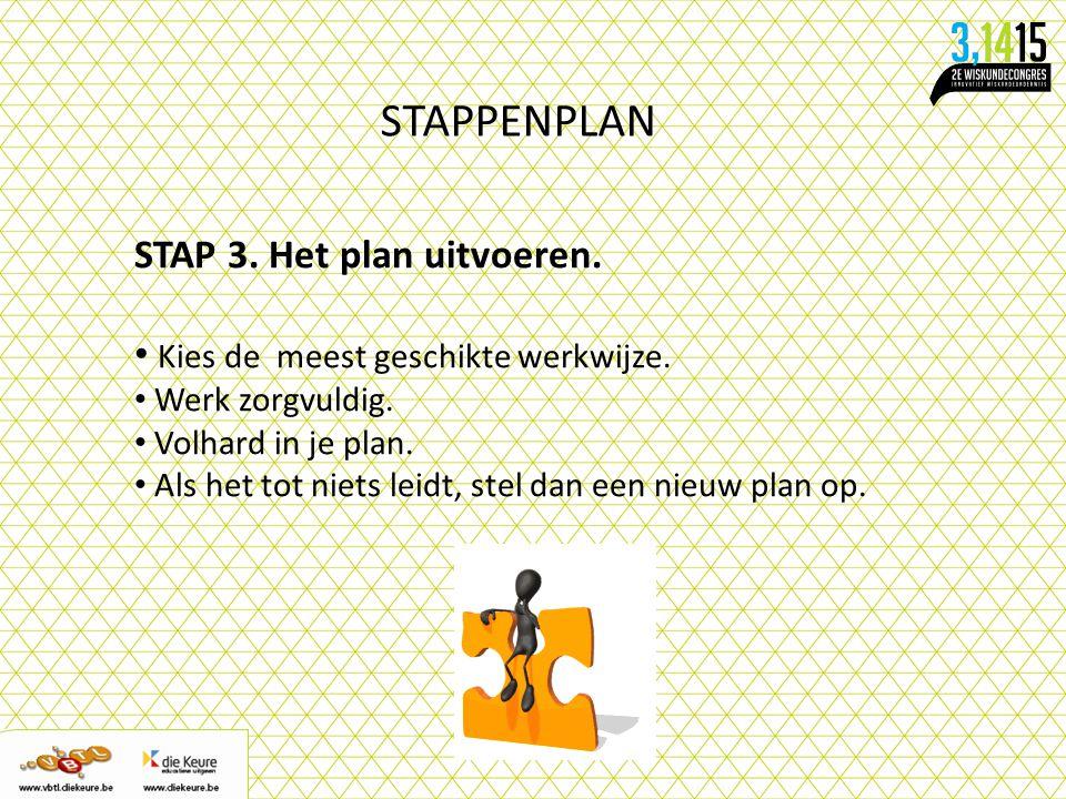 STAPPENPLAN STAP 3. Het plan uitvoeren. Kies de meest geschikte werkwijze. Werk zorgvuldig. Volhard in je plan. Als het tot niets leidt, stel dan een