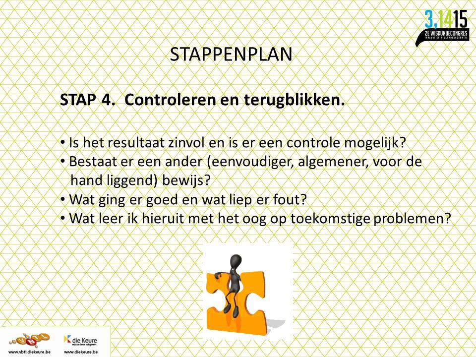 STAPPENPLAN STAP 4. Controleren en terugblikken. Is het resultaat zinvol en is er een controle mogelijk? Bestaat er een ander (eenvoudiger, algemener,