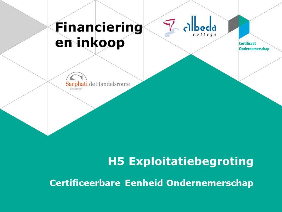 Financiering en inkoop H5 Exploitatiebegroting Certificeerbare Eenheid Ondernemerschap