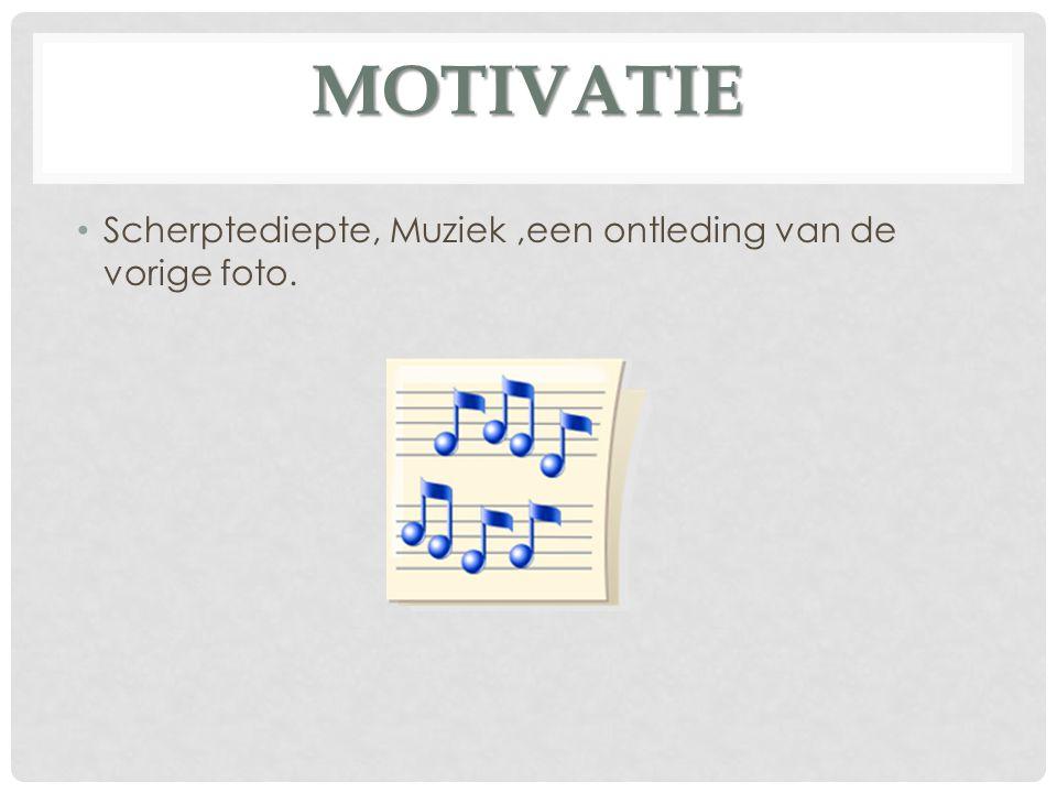 MOTIVATIE Scherptediepte, Muziek,een ontleding van de vorige foto.