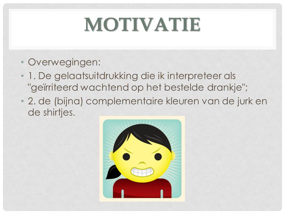 MOTIVATIE Overwegingen: 1. De gelaatsuitdrukking die ik interpreteer als