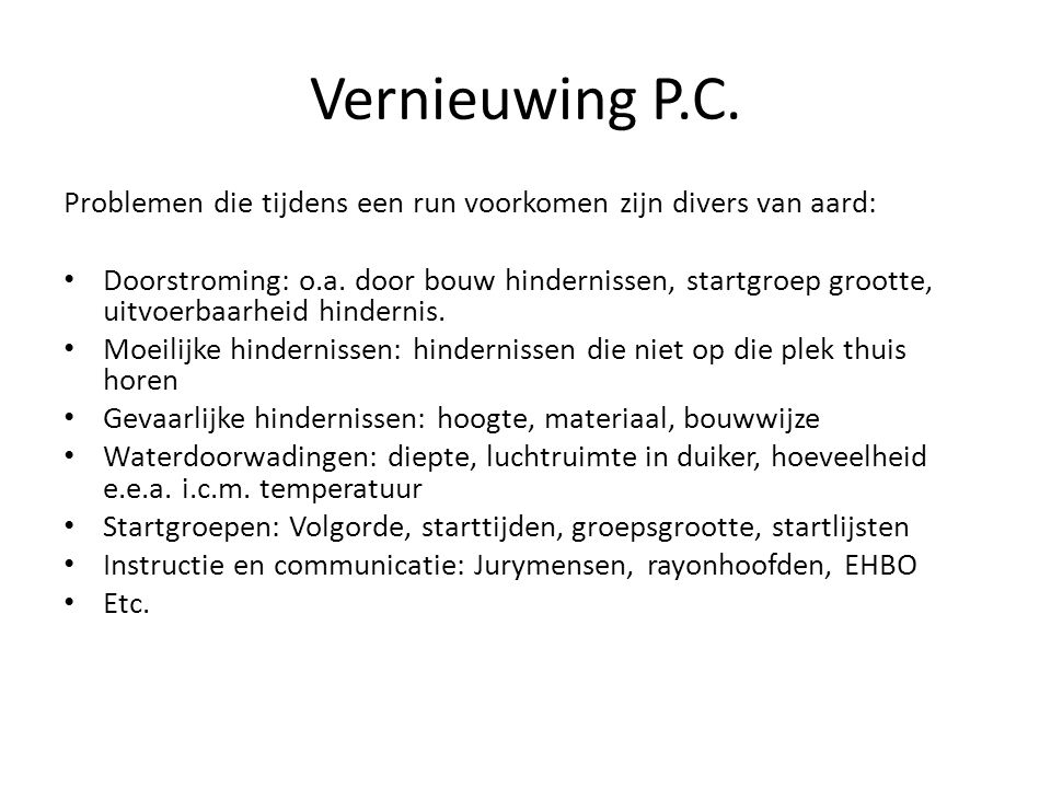 Vernieuwing P.C. Problemen die tijdens een run voorkomen zijn divers van aard: Doorstroming: o.a. door bouw hindernissen, startgroep grootte, uitvoerb