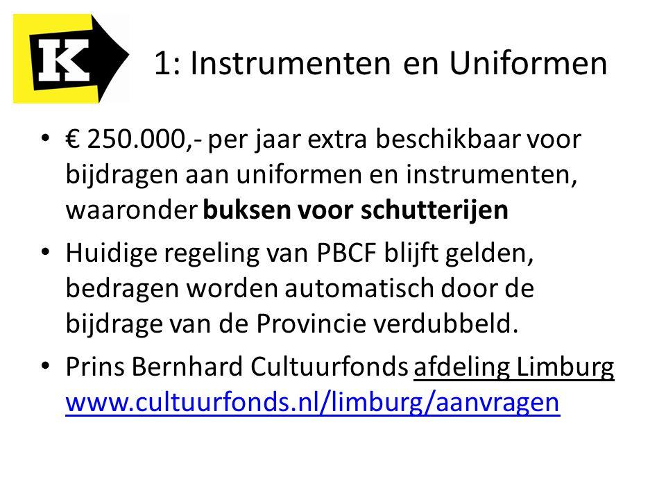 1: Instrumenten en Uniformen € 250.000,- per jaar extra beschikbaar voor bijdragen aan uniformen en instrumenten, waaronder buksen voor schutterijen H