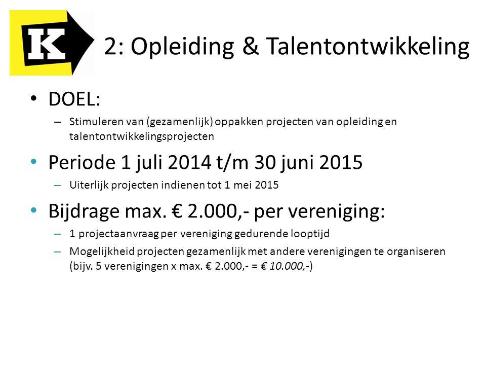 2: Opleiding & Talentontwikkeling DOEL: – Stimuleren van (gezamenlijk) oppakken projecten van opleiding en talentontwikkelingsprojecten Periode 1 juli