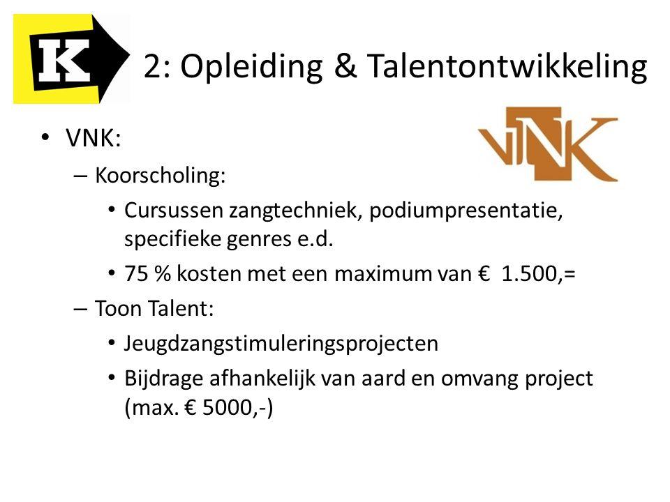 VNK: – Koorscholing: Cursussen zangtechniek, podiumpresentatie, specifieke genres e.d. 75 % kosten met een maximum van € 1.500,= – Toon Talent: Jeugdz