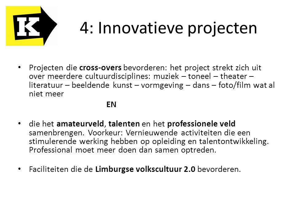 4: Innovatieve projecten Projecten die cross-overs bevorderen: het project strekt zich uit over meerdere cultuurdisciplines: muziek – toneel – theater