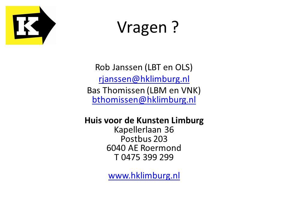 Vragen ? Rob Janssen (LBT en OLS) rjanssen@hklimburg.nl Bas Thomissen (LBM en VNK) bthomissen@hklimburg.nl bthomissen@hklimburg.nl Huis voor de Kunste