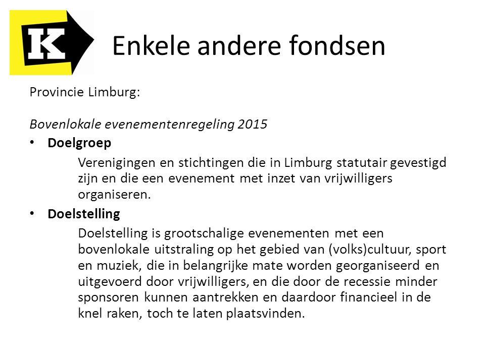 Enkele andere fondsen Provincie Limburg: Bovenlokale evenementenregeling 2015 Doelgroep Verenigingen en stichtingen die in Limburg statutair gevestigd