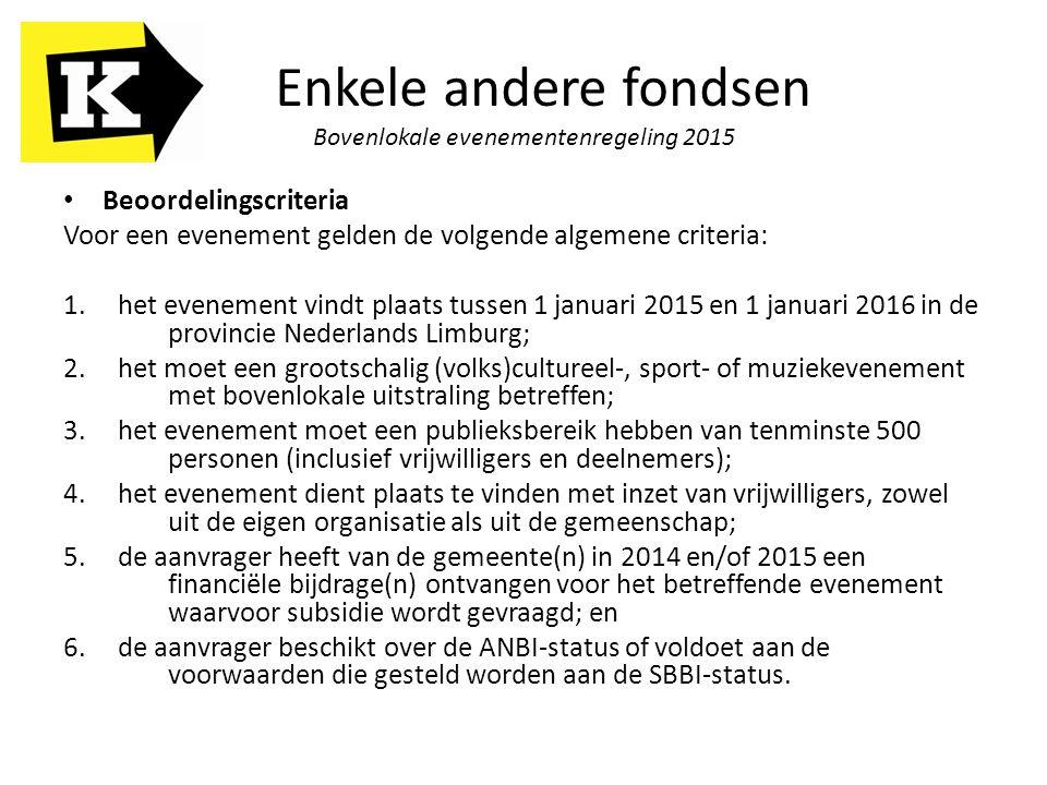 Enkele andere fondsen Bovenlokale evenementenregeling 2015 Beoordelingscriteria Voor een evenement gelden de volgende algemene criteria: 1. het evenem