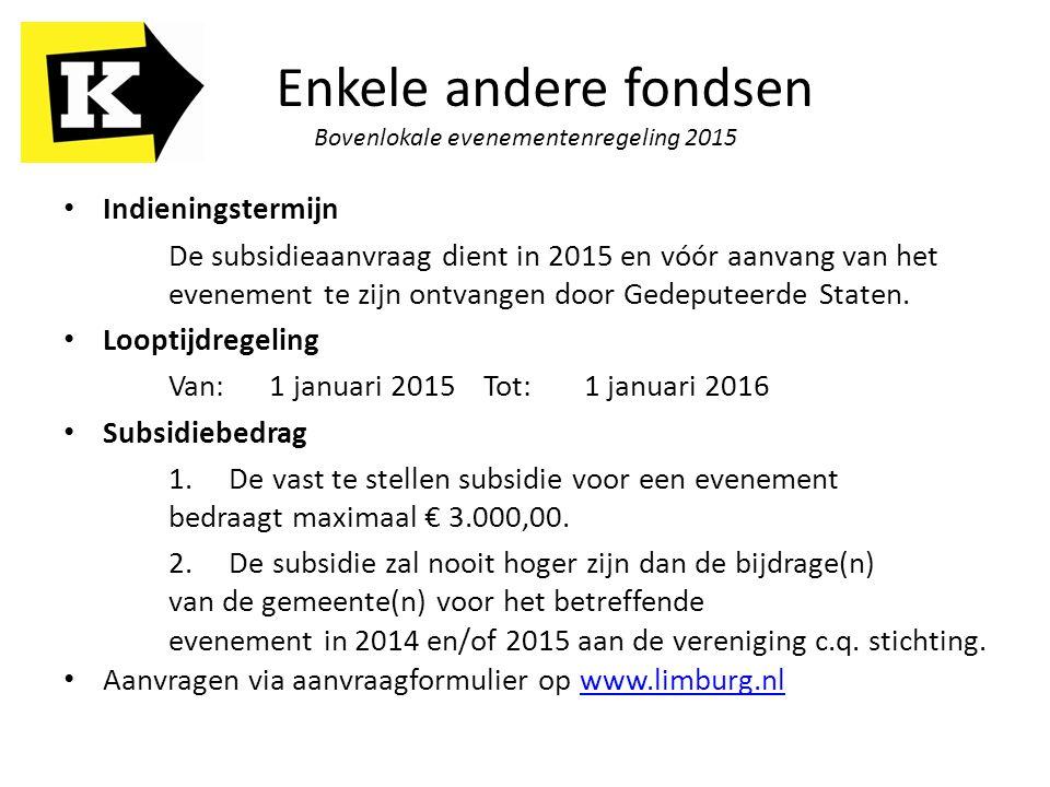 Indieningstermijn De subsidieaanvraag dient in 2015 en vóór aanvang van het evenement te zijn ontvangen door Gedeputeerde Staten. Looptijdregeling Van