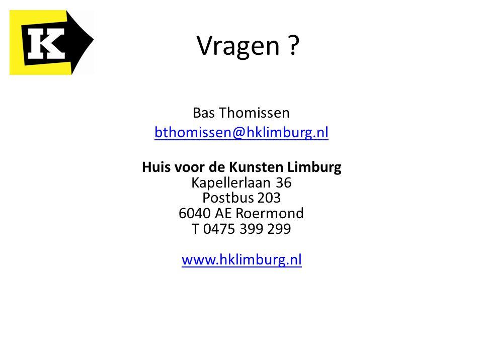 Vragen ? Bas Thomissen bthomissen@hklimburg.nl Huis voor de Kunsten Limburg Kapellerlaan 36 Postbus 203 6040 AE Roermond T 0475 399 299 www.hklimburg.