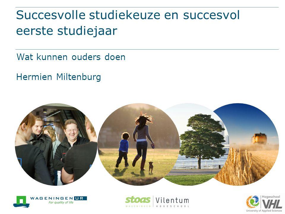 Succesvolle studiekeuze en succesvol eerste studiejaar Wat kunnen ouders doen Hermien Miltenburg