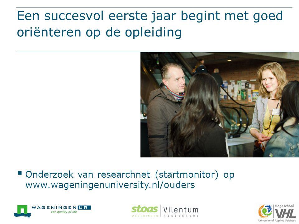 Een succesvol eerste jaar begint met goed oriënteren op de opleiding  Onderzoek van researchnet (startmonitor) op www.wageningenuniversity.nl/ouders
