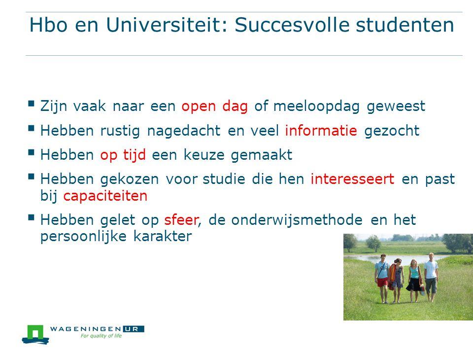 Hbo en Universiteit: Succesvolle studenten  Zijn vaak naar een open dag of meeloopdag geweest  Hebben rustig nagedacht en veel informatie gezocht 