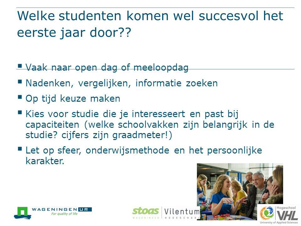 Welke studenten komen wel succesvol het eerste jaar door??  Vaak naar open dag of meeloopdag  Nadenken, vergelijken, informatie zoeken  Op tijd keu