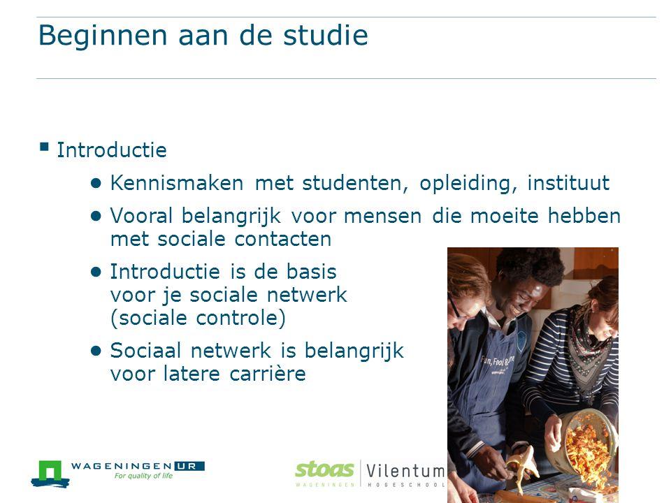 Beginnen aan de studie  Introductie ● Kennismaken met studenten, opleiding, instituut ● Vooral belangrijk voor mensen die moeite hebben met sociale c