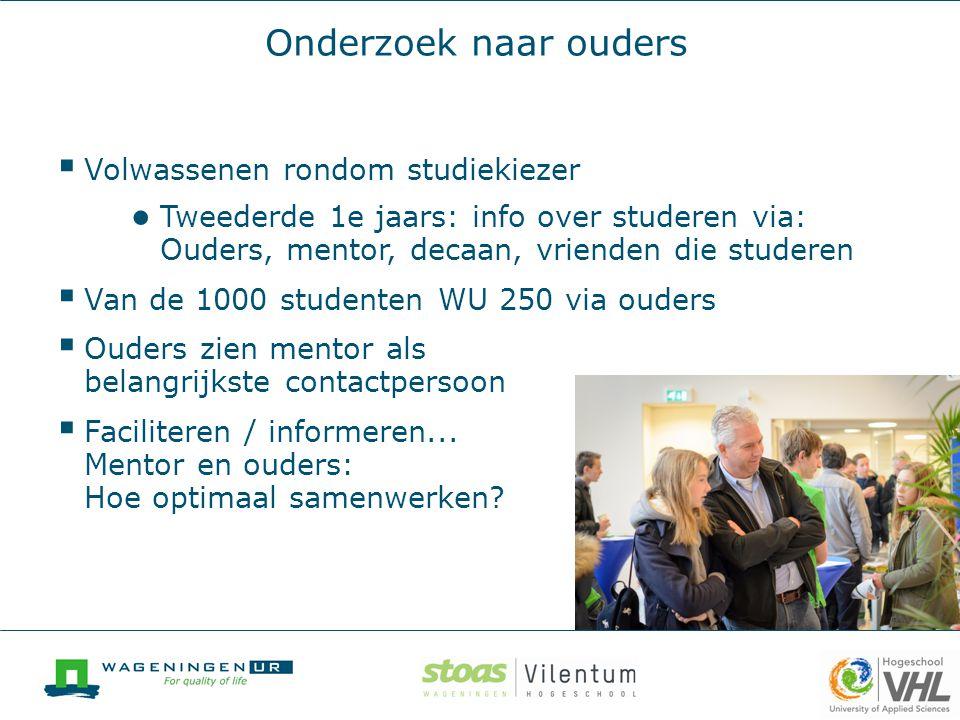 Onderzoek naar ouders  Volwassenen rondom studiekiezer ● Tweederde 1e jaars: info over studeren via: Ouders, mentor, decaan, vrienden die studeren 