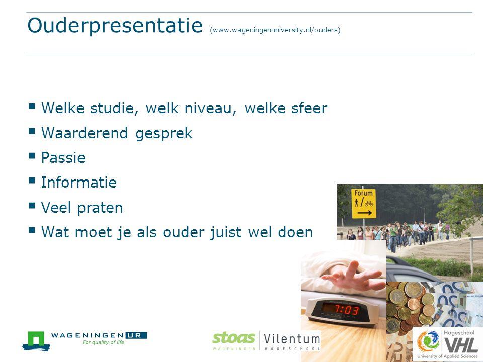 Ouderpresentatie (www.wageningenuniversity.nl/ouders)  Welke studie, welk niveau, welke sfeer  Waarderend gesprek  Passie  Informatie  Veel prate