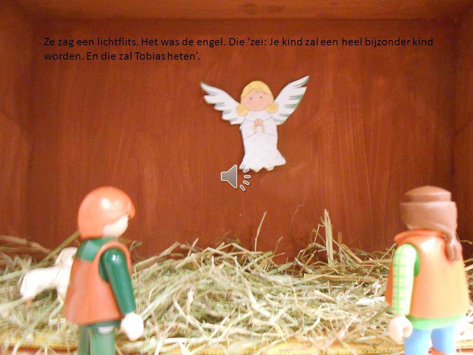 Ze zag een lichtflits.Het was de engel. Die 'zei: Je kind zal een heel bijzonder kind worden.
