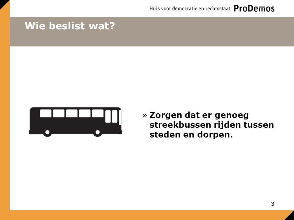 Wie beslist wat? »Zorgen dat er genoeg streekbussen rijden tussen steden en dorpen. 3