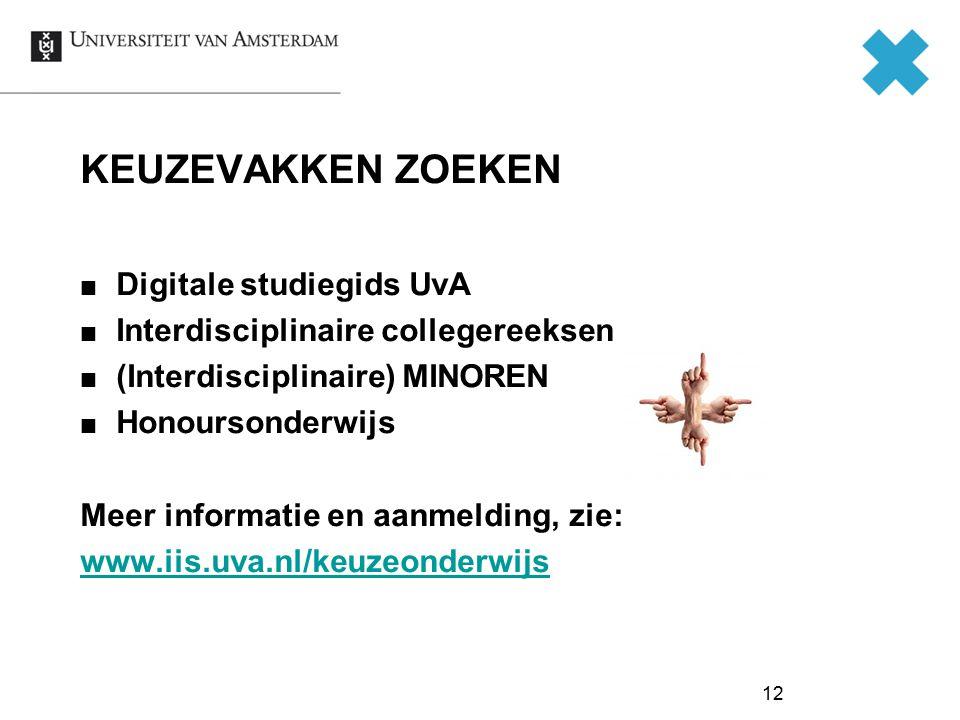 12 KEUZEVAKKEN ZOEKEN Digitale studiegids UvA Interdisciplinaire collegereeksen (Interdisciplinaire) MINOREN Honoursonderwijs Meer informatie en aanme