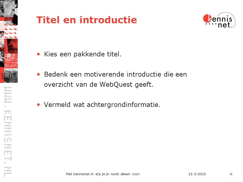 21-3-2015Met kennisnet.nl sta je er nooit alleen voor.6 Titel en introductie Kies een pakkende titel.