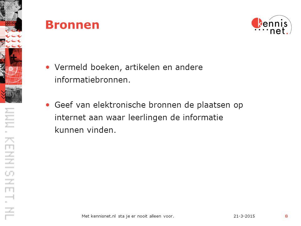 21-3-2015Met kennisnet.nl sta je er nooit alleen voor.8 Bronnen Vermeld boeken, artikelen en andere informatiebronnen.