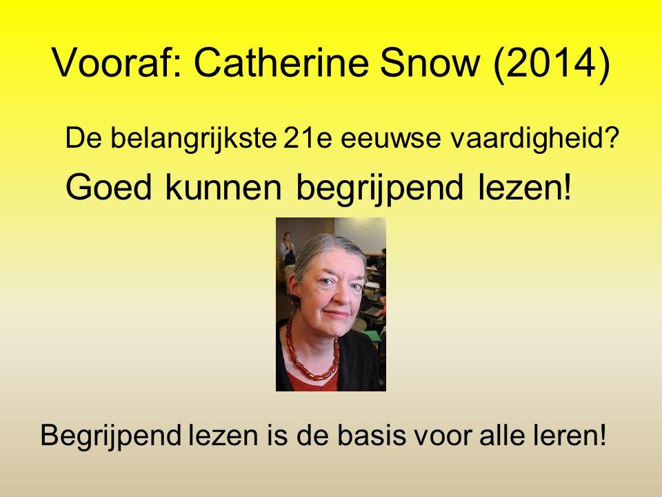 Vooraf: Catherine Snow (2014) De belangrijkste 21e eeuwse vaardigheid? Goed kunnen begrijpend lezen! Begrijpend lezen is de basis voor alle leren!
