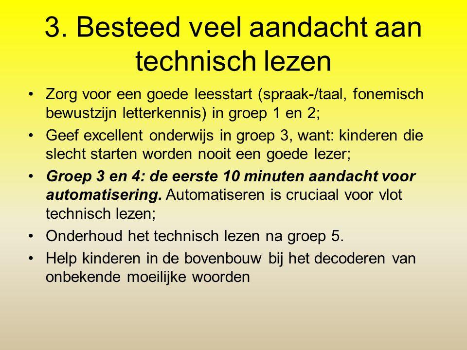 3. Besteed veel aandacht aan technisch lezen Zorg voor een goede leesstart (spraak-/taal, fonemisch bewustzijn letterkennis) in groep 1 en 2; Geef exc