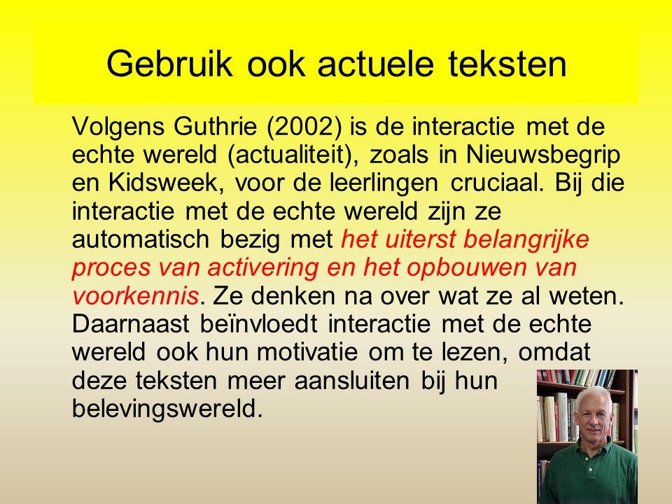 Gebruik ook actuele teksten Volgens Guthrie (2002) is de interactie met de echte wereld (actualiteit), zoals in Nieuwsbegrip en Kidsweek, voor de leer