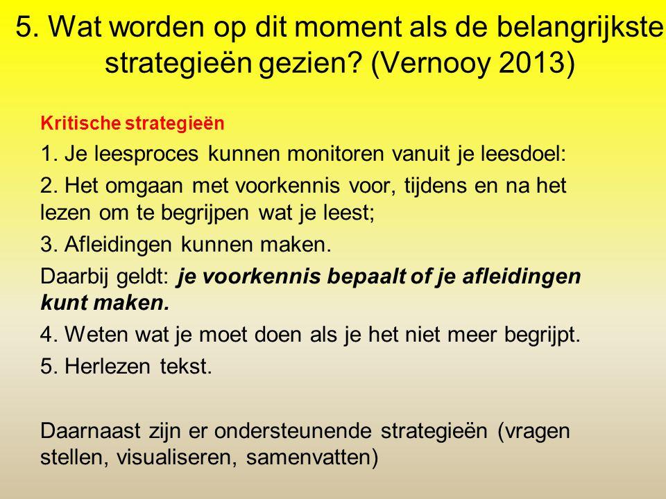 5. Wat worden op dit moment als de belangrijkste strategieën gezien? (Vernooy 2013) Kritische strategieën 1. Je leesproces kunnen monitoren vanuit je