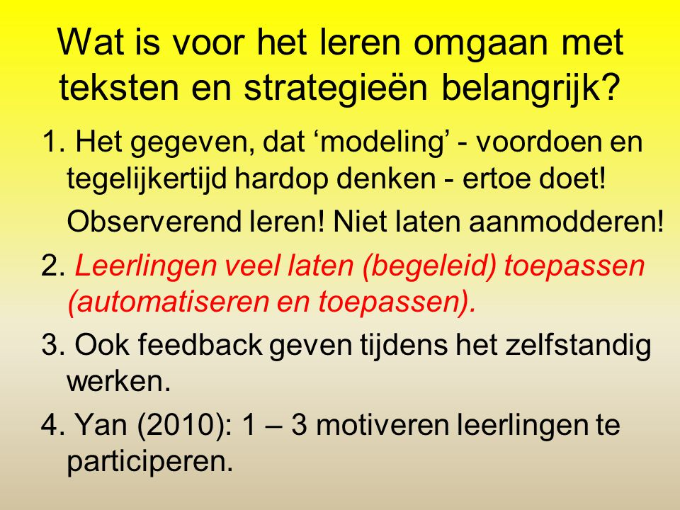 Wat is voor het leren omgaan met teksten en strategieën belangrijk? 1. Het gegeven, dat 'modeling' - voordoen en tegelijkertijd hardop denken - ertoe