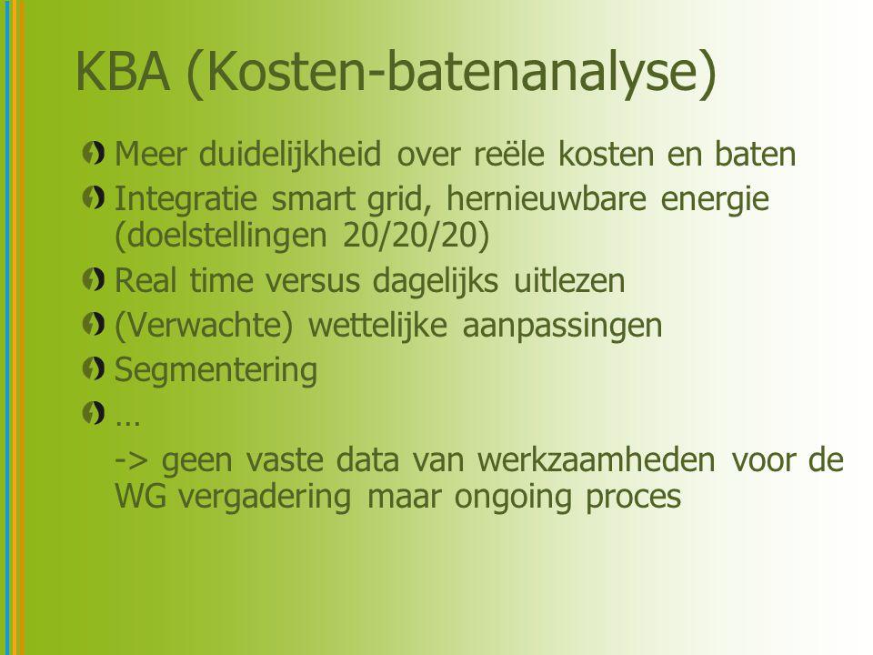 KBA (Kosten-batenanalyse) Meer duidelijkheid over reële kosten en baten Integratie smart grid, hernieuwbare energie (doelstellingen 20/20/20) Real time versus dagelijks uitlezen (Verwachte) wettelijke aanpassingen Segmentering … -> geen vaste data van werkzaamheden voor de WG vergadering maar ongoing proces