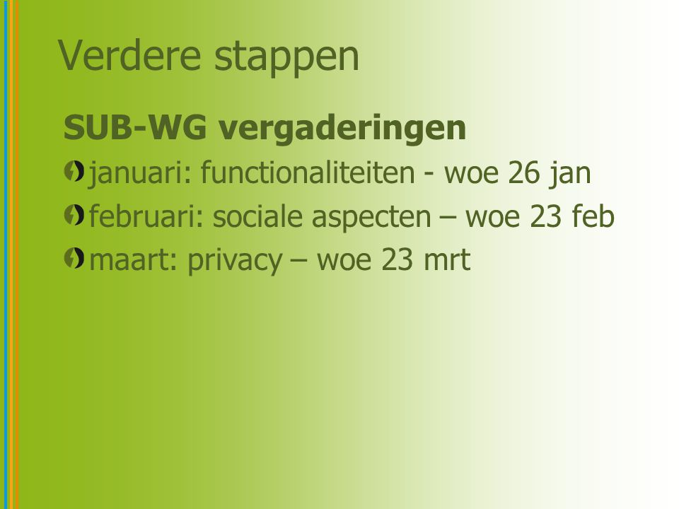 Verdere stappen SUB-WG vergaderingen januari: functionaliteiten - woe 26 jan februari: sociale aspecten – woe 23 feb maart: privacy – woe 23 mrt